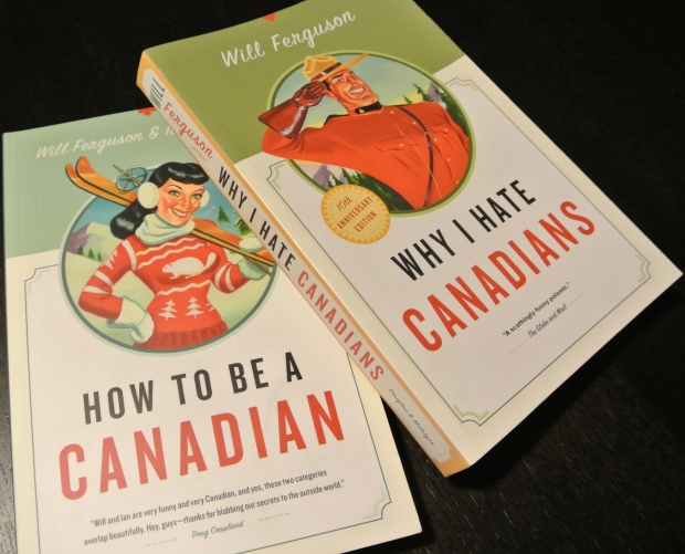 How To Be A Canadian (Will Ferguson & Ian Ferguson); Why I Hate Canadians (Will Ferguson)